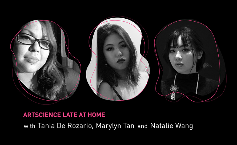 ArtScience Late at Home with Tania De Rozario, Marylyn Tan and Natalie Wang